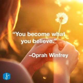 """Lesson 22: My favourite Oprah-ism – """"You become what you believe"""""""