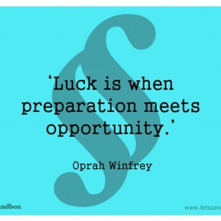 """Oprah Lesson 20: """"Luck is preparation meeting opportunity""""."""